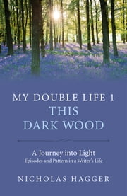 My Double Life 1 - This Dark Wood ebook by Nicholas Hagger