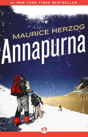 Annapurna: The First Conquest of an 8,000-Meter Peak - The First Conquest of an 8,000-Meter Peak ebook by Maurice Herzog,Nea Morin,Janet Adam Smith