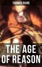 The Age of Reason - Deistic Critique of Bible and Christian Church ebook by Thomas Paine