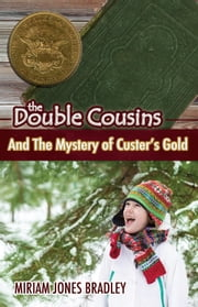 The Double Cousins and the Mystery of Custer's Gold ebook by Miriam Jones Bradley
