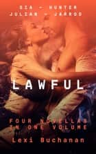 Lawful - Gia ~ Hunter ~ Julian ~ Jarrod ebook by Lexi Buchanan