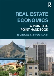 Real Estate Economics - A Point-to-Point Handbook ebook by Nicholas G Pirounakis