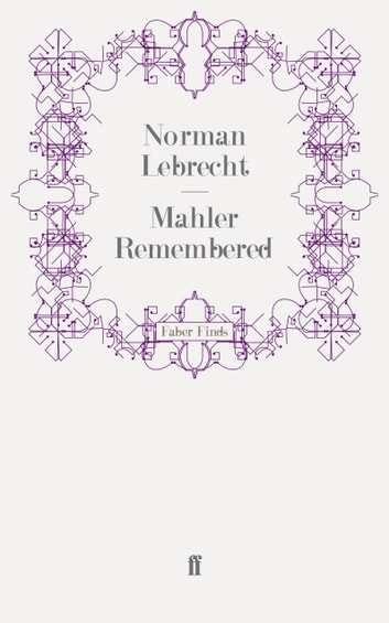 Mahler Remembered ebook by Norman Lebrecht
