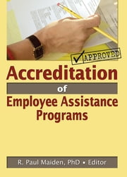 Accreditation of Employee Assistance Programs ebook by R Paul Maiden