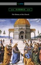 The History of the Church (Translated by Arthur Cushman McGiffert) ebook by Eusebius