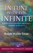 In Tune with the Infinite - Know the Fullness of Peace, Power, & Plenty ebook by Ralph Waldo Trine, Sarah Anne Shockley