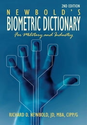 Newbold's Biometric Dictionary for Military and Industry - 2nd Edition ebook by Richard D. Newbold, JD, MBA, CIPP/G