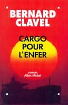Cargo pour l'enfer ebook by Bernard Clavel