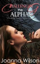 Challenging the Alpha (Paranormal Werewolf Romance) - The Blackwater Alpha, #2 ebook by Joanna Wilson