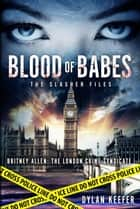 Blood of Babes: The Slasher Files - Britney Allen: The London Crime Syndicate, #1 ebook by Dylan Keefer