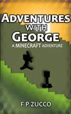 Adventures With George - A Minecraft Novel ebook by Francois Zucco