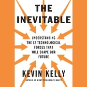 The Inevitable - Understanding the 12 Technological Forces That Will Shape Our Future audiobook by Kevin Kelly