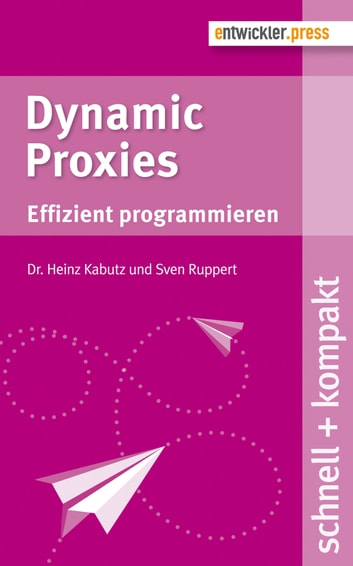 Dynamic Proxies - Effizient programmieren ebook by Dr. Heinz Kabutz,Sven Ruppert