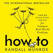 How To - Absurd Scientific Advice for Common Real-World Problems from Randall Munroe of xkcd audiobook by Randall Munroe