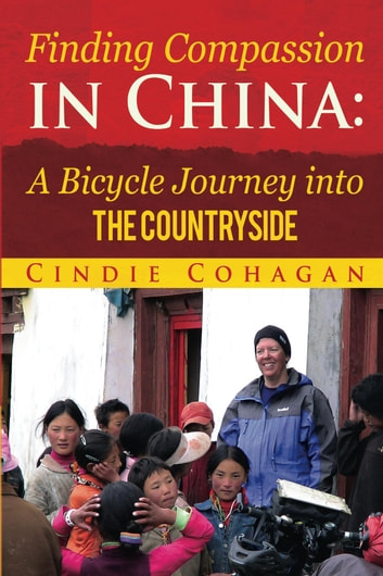 Finding Compassion in China - A Bicycle Journey into the Countryside ebook by Cindie Cohagan