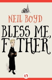 Bless Me, Father ebook by Neil Boyd