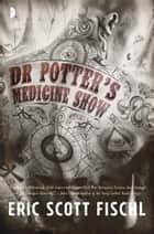 Dr. Potter's Medicine Show ebook by Eric Scott Fischl
