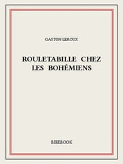Rouletabille chez les bohémiens ebook by Gaston Leroux