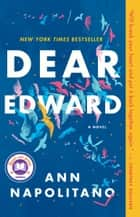Dear Edward - A Novel ebook by Ann Napolitano
