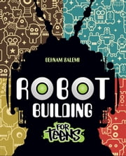 Robot Building for Teens ebook by Behnam Salemi