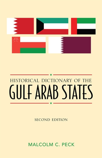 Historical Dictionary of the Gulf Arab States ebook by Malcolm C. Peck