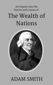 An Inquiry into the Nature and Causes of the Wealth of Nations ebook by Adam Smith.