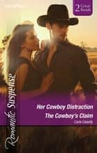 Her Cowboy Distraction/The Cowboy's Claim ebook by Carla Cassidy