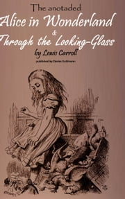 Alice in Wonderland & Through the Lookung-Glass - The stories, important background information and a biography of Lewis Carroll ebook by Lewis Carroll,Davies Guttmann
