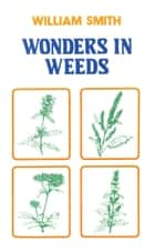 Wonders In Weeds ebook by William Smith