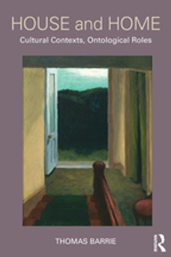 House and Home - Cultural Contexts, Ontological Roles ebook by Thomas Barrie