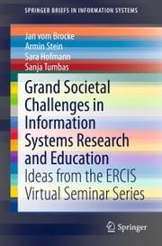Grand Societal Challenges in Information Systems Research and Education - Ideas from the ERCIS Virtual Seminar Series ebook by Jan vom Brocke,Armin Stein,Sara Hofmann,Sanja Tumbas