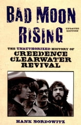 Bad Moon Rising: The Unauthorized History of Creedence Clearwater Revival ebook by Bordowitz, Hank