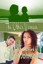 The Other Woman (Short Story) ebook by Carol Ann Culbert Johnson