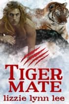 Tiger Mate ebook by Lizzie Lynn Lee