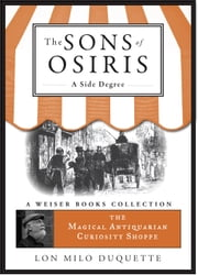 The Sons of Osiris: A Side Degree - Magical Antiquarian, A Weiser Books Collection ebook by Lon Milo DuQuette