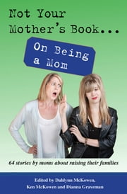 Not Your Mother's Book . . . On Being a Mom ebook by Dianna Graveman,Dahlynn McKowen,Ken McKowen