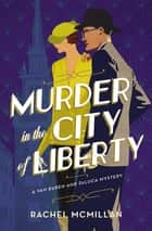 Murder in the City of Liberty ebook by Rachel McMillan