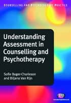 Understanding Assessment in Counselling and Psychotherapy ebook by Sofie Bager-Charleson,Biljana van Rijn