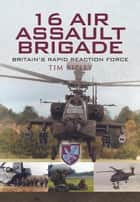 16 Air Assault Brigade - Britain'S Rapid Reaction Force ebook by Tim   Ripley
