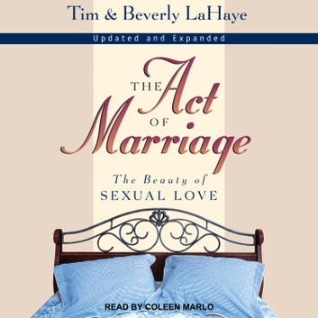 The Act of Marriage - The Beauty of Sexual Love audiobook by Tim LaHaye,Beverly LaHaye