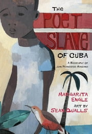 The Poet Slave of Cuba - A Biography of Juan Francisco Manzano ebook by Margarita Engle,Sean Qualls
