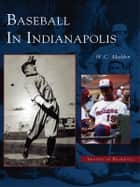 Baseball in Indianapolis ebook by W.C. Madden