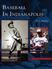 Baseball in Indianapolis ebook by W. C. Madden