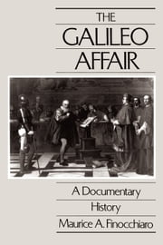 The Galileo Affair: A Documentary History ebook by Finocchiaro, Maurice A.