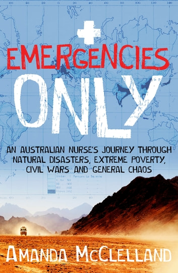 Emergencies only ebook by amanda mcclelland 9781760639198 emergencies only an australian nurses journey through natural disasters extreme poverty civil wars fandeluxe Images