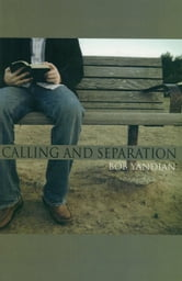 Calling and Separation - Opening the Door to Your Ministry and Purpose ebook by Yandian, Bob