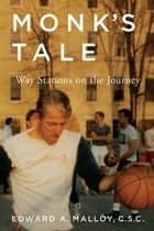 Monk's Tale - Way Stations on the Journey ebook by Edward A. Malloy, C.S.C.
