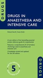 Drugs in Anaesthesia and Intensive Care ebook by Edward Scarth,Susan Smith