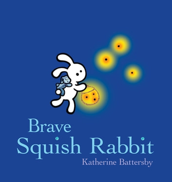 Brave Squish Rabbit eBook by Katherine Battersby