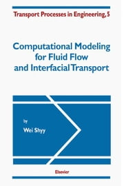 Computational Modeling for Fluid Flow and Interfacial Transport ebook by Shyy, W.